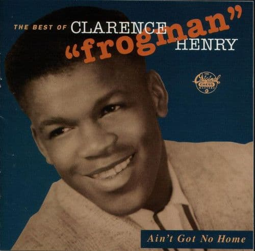 """Clarence """"Frogman"""" Henry<br>The Best Of Clarence """"Frogman"""" Henry, Ain't Got No Home<br>CD, Comp"""
